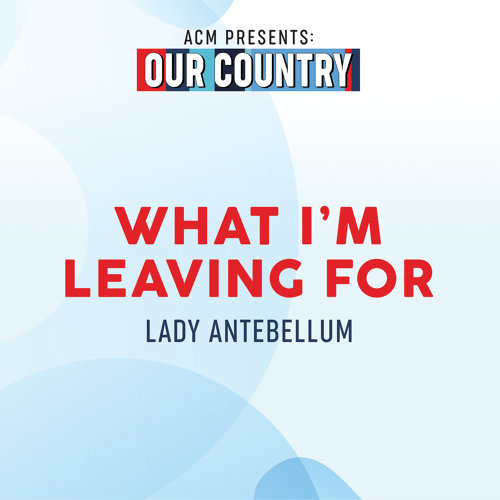 What I'm Leaving For - ACM Presents: Our Country