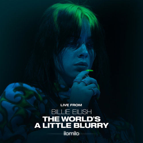 ilomilo - Live From The Film - Billie Eilish: The World's A Little Blurry