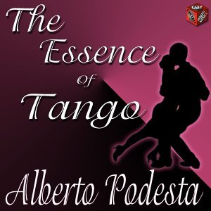 The Essence of Tango: Alberto Podesta