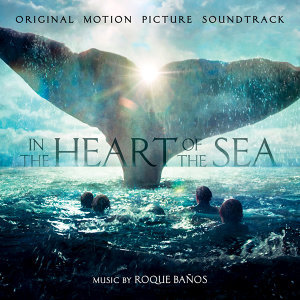 In The Heart Of The Sea (白鯨傳奇:怒海之心電影原聲帶) - Original Motion Picture Soundtrack