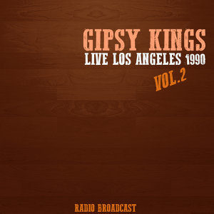 Gipsy Kings Live los Angeles 1990, Vol. 2