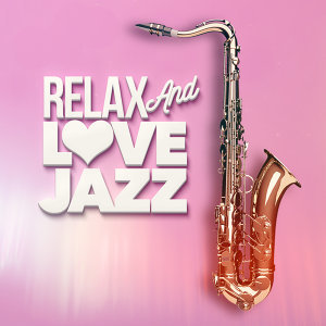 Relax and Love Jazz