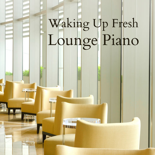 Waking Up Fresh - Lounge Piano (シャキッと目覚める朝のラウンジピアノ)