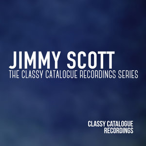 Jimmy Scott - The Classy Catalogue Recordings Series