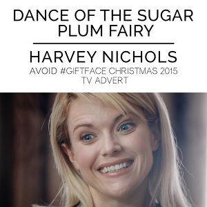 "The Nutcracker: Dance of the Sugar Plum Fairy (From the Harvey Nichols ""Avoid Gift Face"" Christmas 2015 T.V. Advert))"