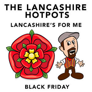 Lancashire's for Me / Black Friday