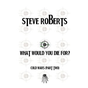 What Would You Die For? (Cold Wars, Pt. 2)