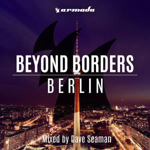 Beyond Borders: Berlin - Mixed by Dave Seaman