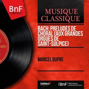 Bach: Préludes de choral (Aux grandes orgues de Saint-Sulpice) - Mono Version