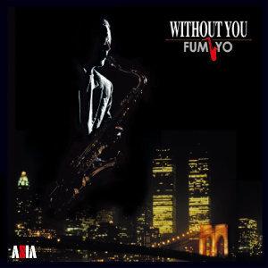 Without You - Fumiyo - SAX (薩克斯風大師‧富密歐專輯)