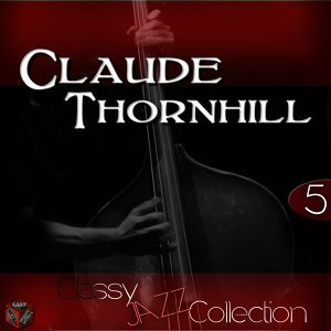Classy Jazz Collection: Claude Thornhill, Vol. 5