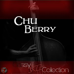 Classy Jazz Collection: Chu Berry
