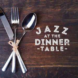Jazz at the Dinner Table