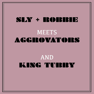 Sly & Robbie Meets Aggrovators and King Tubby