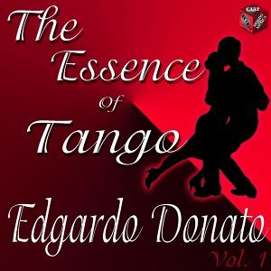 The Essence of Tango: Edgardo Donato, Vol. 1