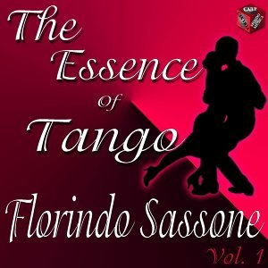 The Essence of Tango: Florindo Sassone, Vol. 1