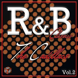 Classics R&B: The Cadillacs, Vol. 2