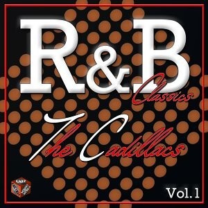 Classics R&B, The Cadillacs, Vol. 1