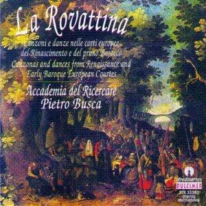 La Rovattina : Canzoni E Danze Del Rinascimento E Del Primo Barocco