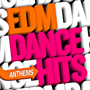 EDM Dance Hits - Anthems