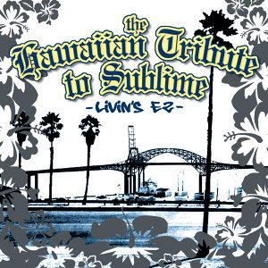 The Hawaiian Tribute to Sublime: Livin's Ez