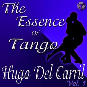 Essence of Tango: Hugo Del Carril Vol. 1