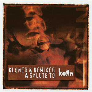 Kloned & Remixed - A Salute To Korn