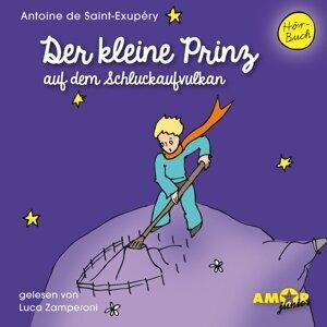 Der kleine Prinz auf dem Schluckaufvulkan - Ungekürzt