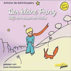 Der kleine Prinz hilft dem einsamen Fuchs - Ungekürzt