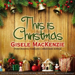 This Is Christmas - Gisele MacKenzie Performing Timeless Christmas Songs