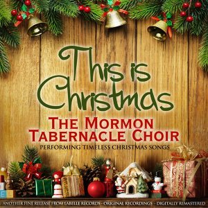 This Is Christmas - The Mormon Tabernacle Choir Performing Timeless Christmas Songs