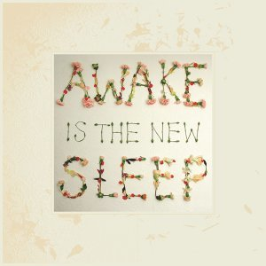 Awake Is the New Sleep - 10th Anniversary Deluxe