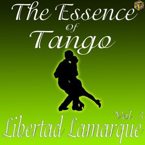 The Essence of Tango:  Libertad Lamarque, Vol. 3
