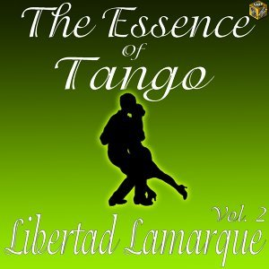 The Essence of Tango: Libertad Lamarque, Vol. 2