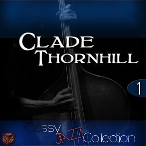 Classy Jazz Collection:  Claude Thornhill, Vol. 1