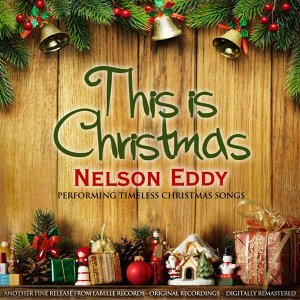 This Is Christmas - Nelson Eddy Performing Timeless Christmas Songs
