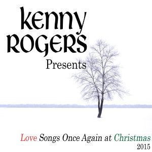 Kenny Rogers Presents: Love Songs Once Again At Christmas (2015)