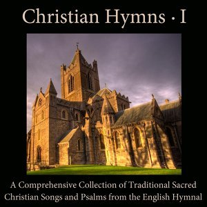 Christian Hymns, Vol. 1: A Comprehensive Collection of Traditional Sacred Christian Songs and Psalms from the English Hymnal