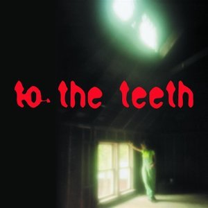 To The Teeth