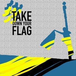 Take Down Your Flag - Single