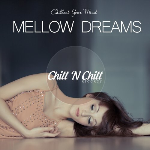 Mellow Dreams: Chillout Your Mind