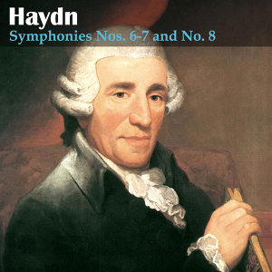 Haydn: Symphonies Nos. 6-7 and No. 8