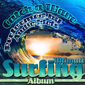 Catch a Wave: Ultimate Surfing Album