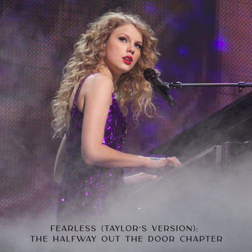 Fearless (Taylor's Version): The Halfway Out The Door Chapter