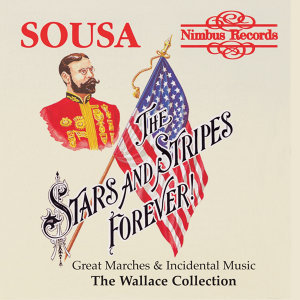 "Sousa: ""The Stars and Stripes Forever"" Great Marches and Incidental Music"