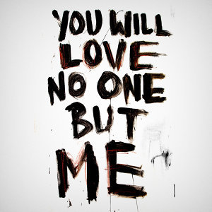 You Will Love No One but Me