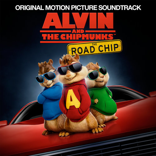 Alvin And The Chipmunks: The Road Chip (鼠來寶:鼠喉大作讚電影原聲帶) - Original Motion Picture Soundtrack