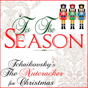 Tis The Season: Tchaikovsky's The Nutcracker for Christmas