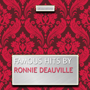 Famous Hits By Ronnie Deauville