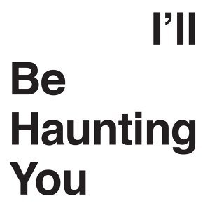 I'll Be Haunting You